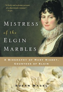 Mistress Of The Elgin Marbles - Susan Nagel