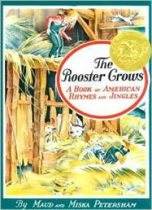 The Rooster Crows: A Book of American Rhymes and Jingles - Maud Petersham, Miska Petersham