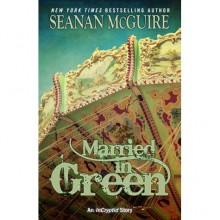 Married in Green (InCryptid, #0.4) - Seanan McGuire