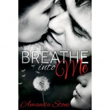 Breathe Into Me - Amanda Stone
