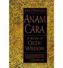 Anam Cara: A Book of Celtic Wisdom - John O'Donohue