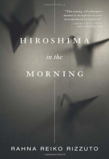 Hiroshima in the Morning - Rahna Reiko Rizzuto