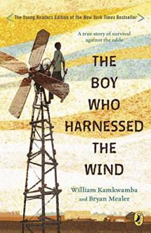 The Boy Who Harnessed the Wind - Elizabeth Zunon, William Kamkwamba, Bryan Mealer