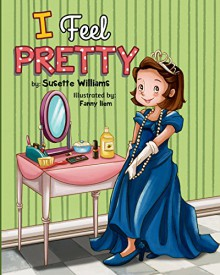 I Feel Pretty: (Rhyming, Children's books) - Susette Williams, Fanny Liem