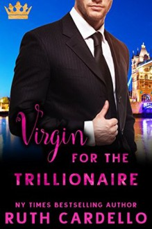 Virgin for the Trillionaire (Taken by a Trillionaire Series) - Ruth Cardello