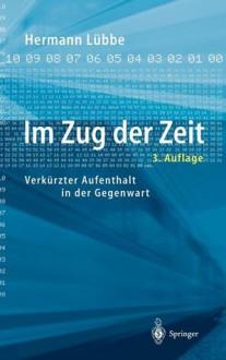 Im Zug Der Zeit: Verkurzter Aufenthalt in Der Gegenwart - Hermann L]bbe, Hermann L]bbe