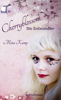 Cherryblossom - Die Zeitwandler - Mina Kamp