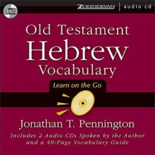 Old Testament Hebrew Vocabulary: Learn on the Go - Jonathan T. Pennington