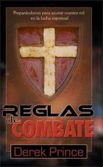 Reglas de Combate: Preparandonos Para Asumir Nuestro Rol en la Lucha Espiritual - Derek Prince