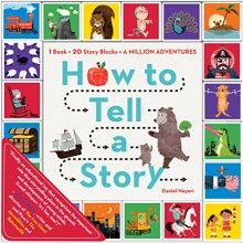 How to Tell a Story: 1 Book + 20 Story Blocks = A Million Adventures - Daniel Nayeri, Brian Won