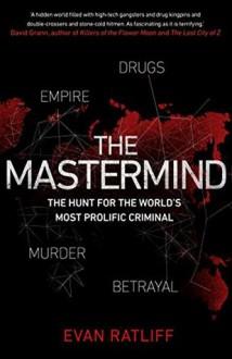 The Mastermind: Drugs. Empire. Murder. Betrayal - Evan Ratliff