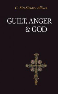 Guilt, Anger, and God - C. FitzSimons Allison