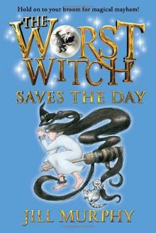 The Worst Witch Saves the Day - Jill Murphy,Jill Murphy