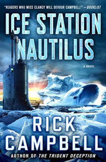 Ice Station Nautilus: A Novel - Rick Campbell