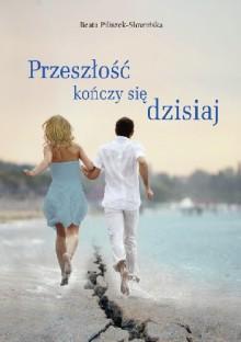 Przeszłość kończy się dzisiaj - Beata Piliszek-Słowińska