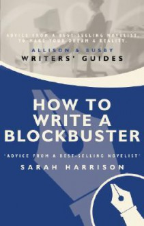How to Write a Blockbuster - Sarah Harrison