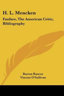 H. L. Mencken: Fanfare, the American Critic, Bibliography - Burton Rascoe, Vincent O'Sullivan