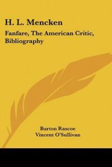 H. L. Mencken - Burton Rascoe, Vincent O'Sullivan, H.L. Mencken