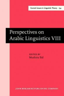 Perspectives on Arabic Linguistics: Papers from the Annual Symposium on Arabic Linguistics. Volume VIII: Amherst, Massachusetts 1994 - Mushira Eid