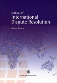 A Manual of International Dispute Resolution - Anthony Connerty, Sandra Day O'Connor