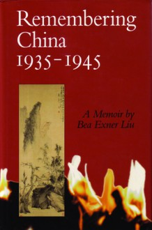 Remembering China: 1935-1945 - Bea Exner Liu