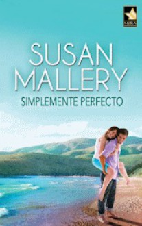 Simplemente Perfecto (Fool's Gold, #3) - Susan Mallery