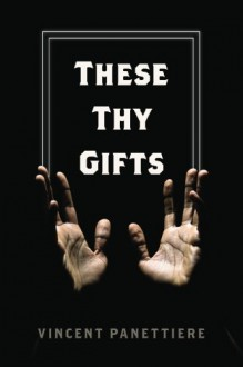 These Thy Gifts - Vincent Panettiere