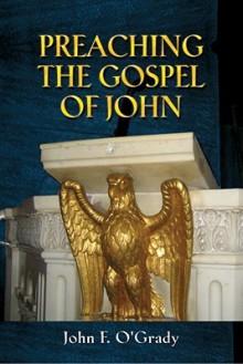 Preaching the Gospel of John - John F. O'Grady