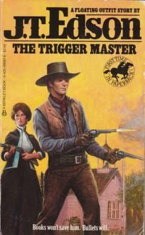 The Trigger Master - J.T. Edson