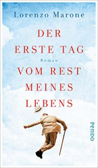 Der erste Tag vom Rest meines Lebens: Roman - Lorenzo Marone, Esther Hansen