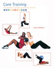 Core Training: For Greater Strength and Better Health - Thomas Boettcher