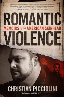Romantic Violence: Memoirs of an American Skinhead - Christian Picciolini