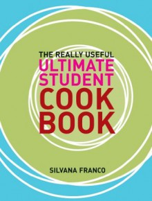 The Really Useful Ultimate Student Cookbook - Murdoch Books Test Kitchen, Silvano Franco