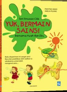 Yuk, Bermain Sains bersama Ayah dan Ibu - Seri Ilmuwan Cilik - Prayitno Abadi, Amelia Piliang