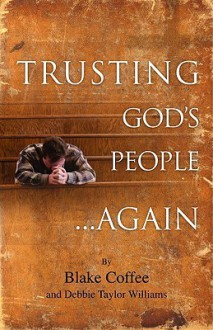 Trusting God's People... Again - Blake Coffee