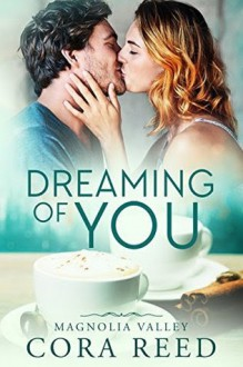Dreaming of You (Magnolia Valley, #1) - Cora Reed