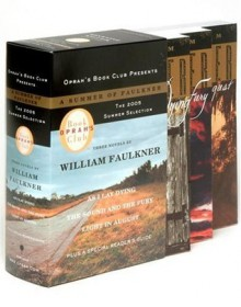 A Summer of Faulkner: As I Lay Dying/The Sound and the Fury/Light in August - William Faulkner