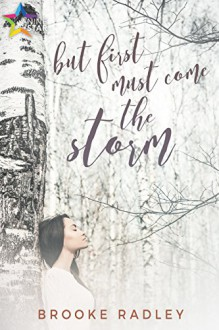 But First Must Come the Storm - Brooke Radley