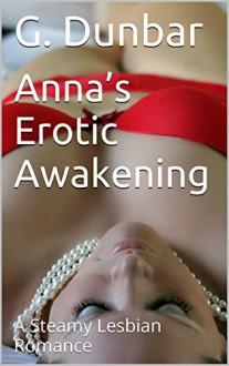 Anna's Erotic Awakening: A Steamy Lesbian Romance - G. Dunbar