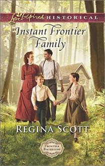 Instant Frontier Family (Frontier Bachelors) - Regina Scott