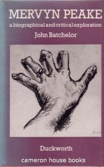 Mervyn Peake: A Biographical and Critical Exploration - John Batchelor