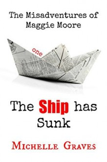 The Ship has Sunk (The Misadventures of Maggie Moore-1) - Michelle Graves