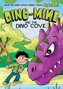 Dino-Mike and the Dinosaur Cove - Franco, Eduardo Garcia, Franco