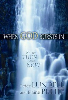 When God Bursts in: Revival Then and Now - Peter Lundell