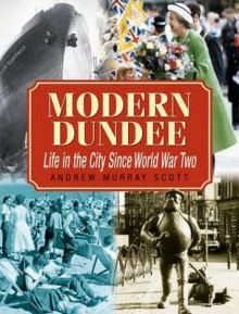 Modern Dundee: Life in the City Since World War Two - Andrew Murray Scott