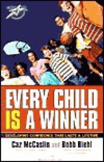 Every Child Is a Winner: Developing Confidence That Lasts a Lifetime - Caz McCaslin, Bobb Biehl, Linda J. Gilden