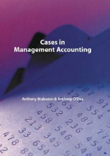 Cases In Management Accounting - Anthony Brabazon