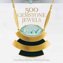 500 Gemstone Jewels - Lark Books