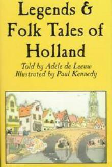 Legends & Folk Tales of Holland - Adele De Leeun, Paul Kennedy, Adele De Leeun