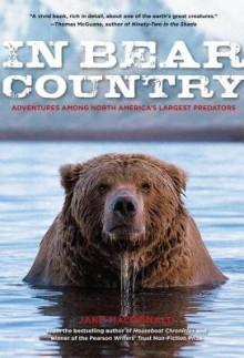 In Bear Country: Adventures Among North America's Largest Predators - Jake Macdonald
